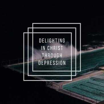 delighting-in-christ-through-depression