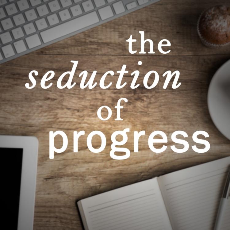 the seduction of progress